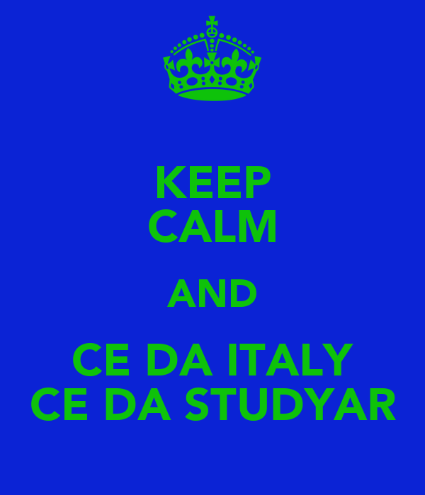 KEEP CALM AND CE DA ITALY CE DA STUDYAR