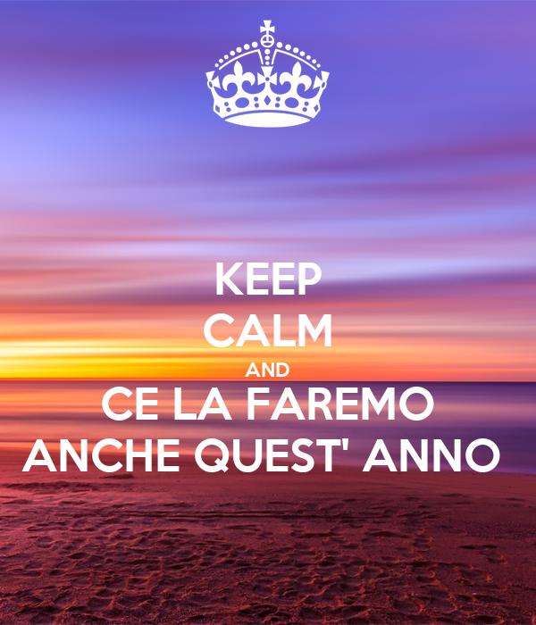 KEEP CALM AND CE LA FAREMO ANCHE QUEST' ANNO