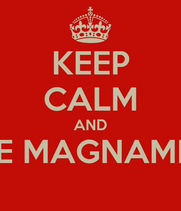 KEEP CALM AND CE MAGNAMM'