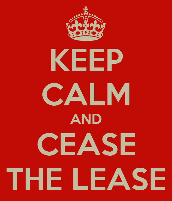 KEEP CALM AND CEASE THE LEASE