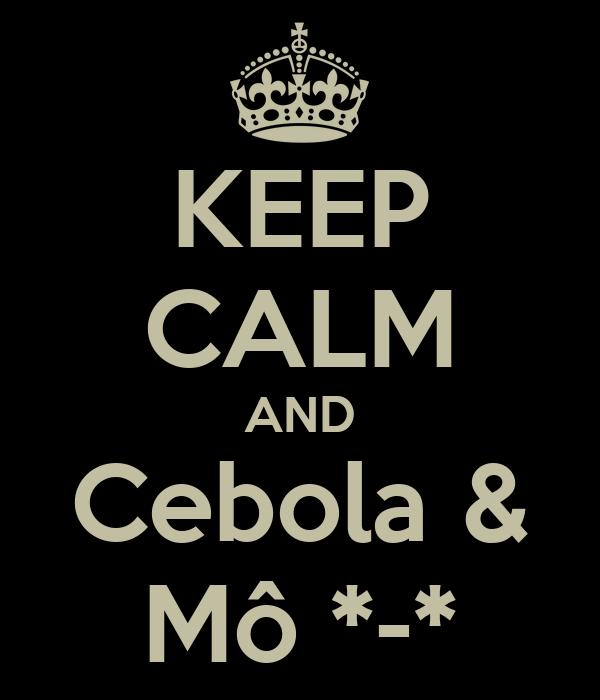 KEEP CALM AND Cebola & Mô *-*