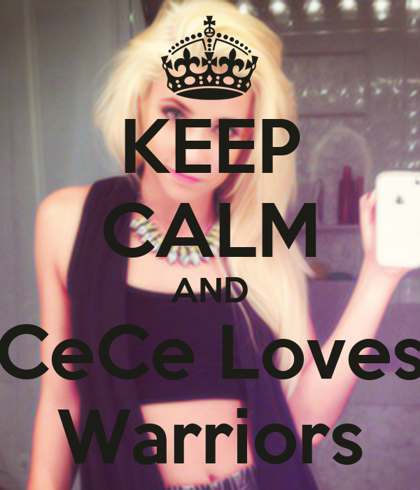 KEEP CALM AND CeCe Loves Warriors
