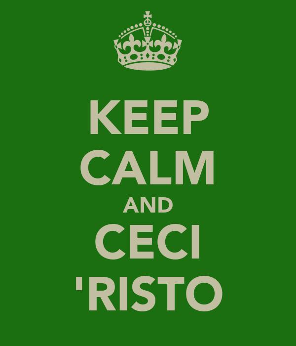 KEEP CALM AND CECI 'RISTO