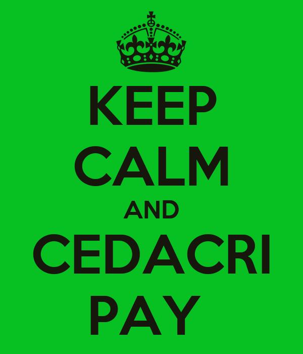 KEEP CALM AND CEDACRI PAY