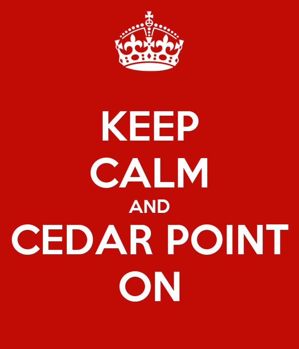 KEEP CALM AND CEDAR POINT ON