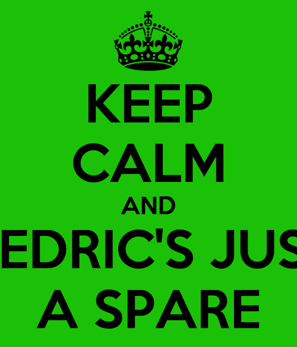 KEEP CALM AND CEDRIC'S JUST A SPARE