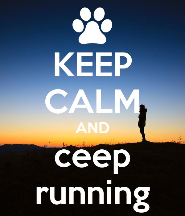 KEEP CALM AND ceep running