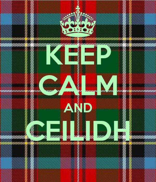 KEEP CALM AND CEILIDH