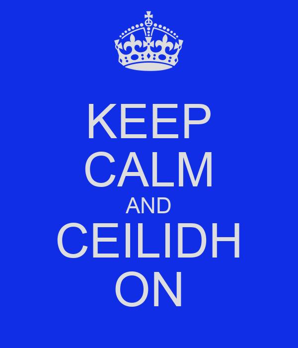 KEEP CALM AND CEILIDH ON
