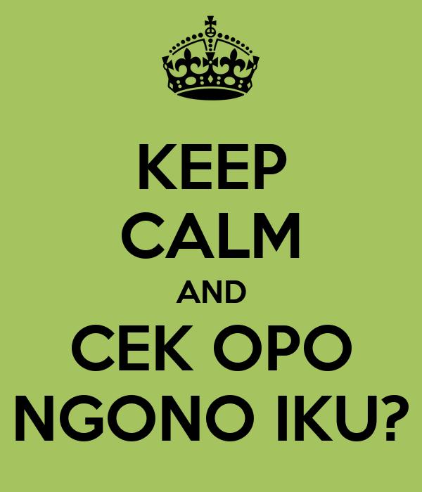 KEEP CALM AND CEK OPO NGONO IKU?