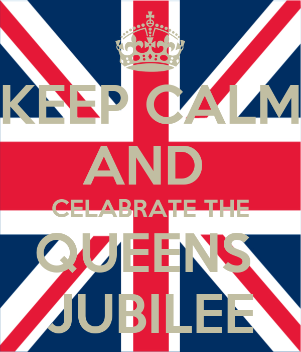KEEP CALM AND  CELABRATE THE QUEENS  JUBILEE