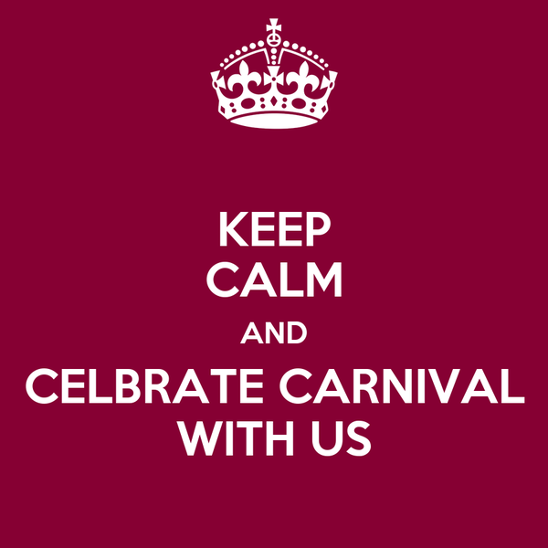 KEEP CALM AND CELBRATE CARNIVAL WITH US