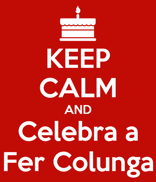 KEEP CALM AND Celebra a Fer Colunga