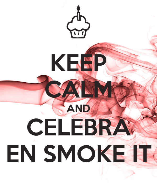 KEEP CALM AND CELEBRA EN SMOKE IT
