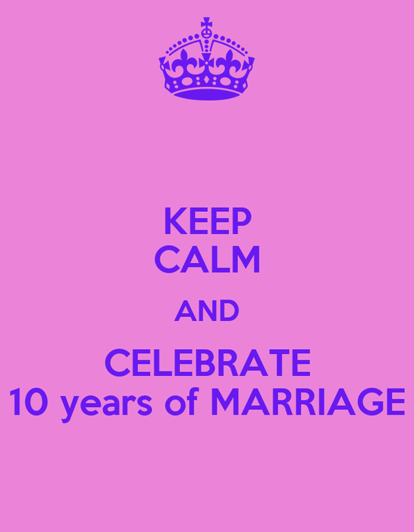 KEEP CALM AND CELEBRATE 10 years of MARRIAGE
