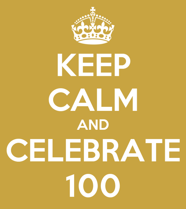 KEEP CALM AND CELEBRATE 100