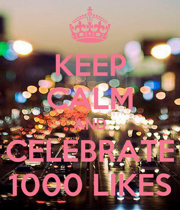 KEEP CALM AND CELEBRATE 1000 LIKES
