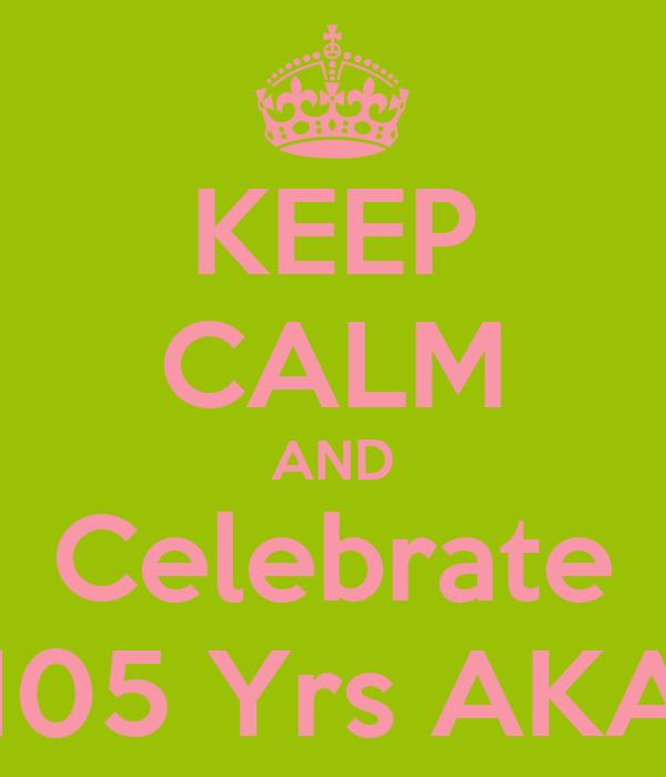 KEEP CALM AND Celebrate 105 Yrs AKA