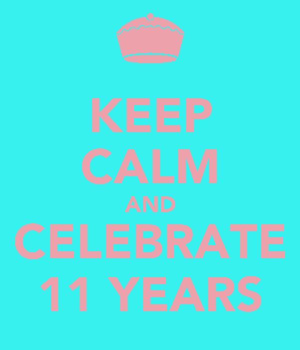 KEEP CALM AND CELEBRATE 11 YEARS