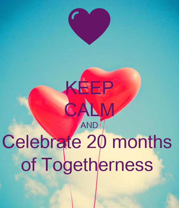 KEEP CALM AND Celebrate 20 months  of Togetherness