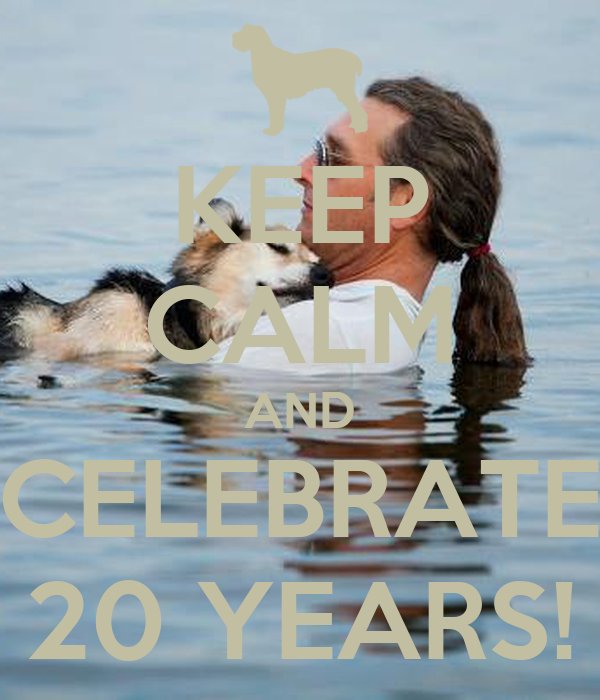 KEEP CALM AND CELEBRATE 20 YEARS!
