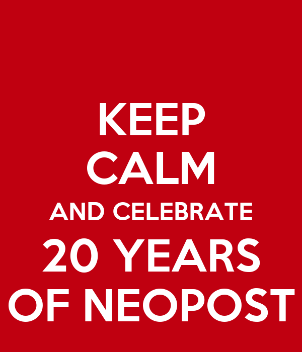 KEEP CALM AND CELEBRATE 20 YEARS OF NEOPOST