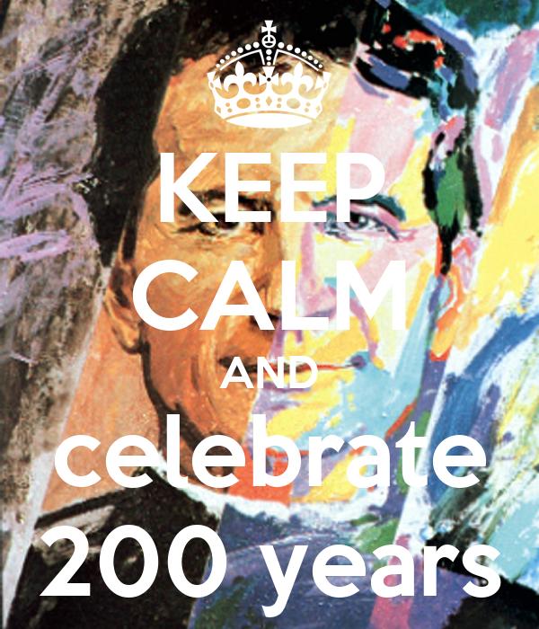 KEEP CALM AND celebrate 200 years