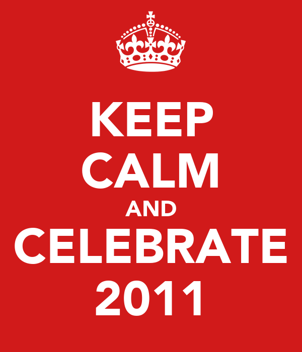 KEEP CALM AND CELEBRATE 2011