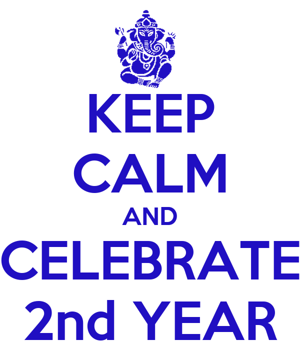 KEEP CALM AND CELEBRATE 2nd YEAR
