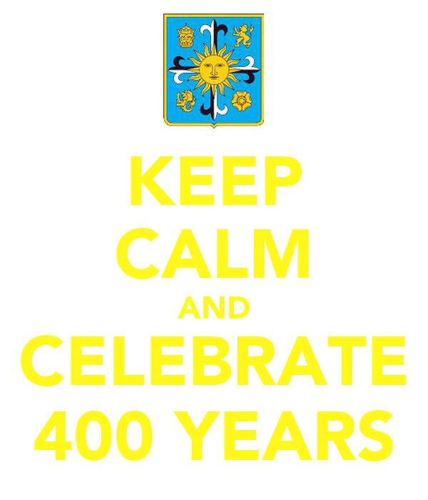 KEEP CALM AND CELEBRATE 400 YEARS