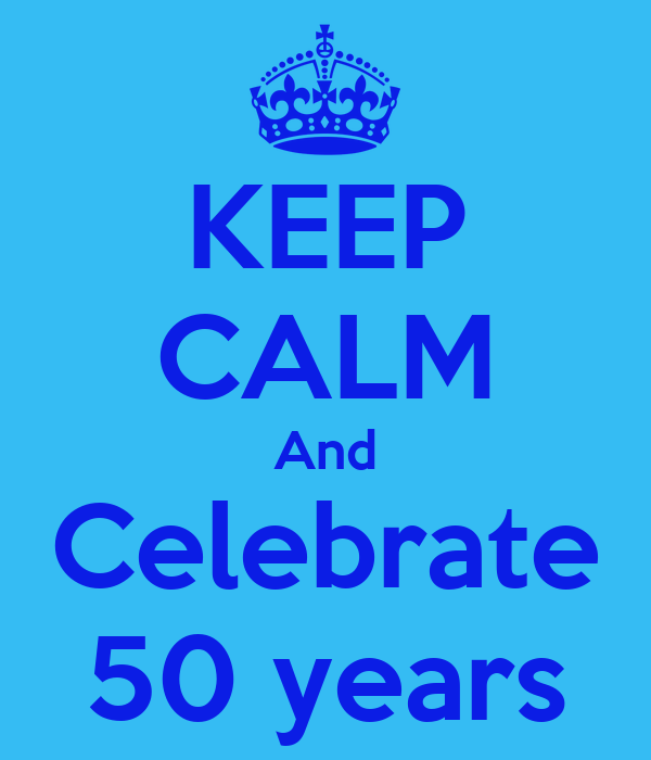 KEEP CALM And Celebrate 50 years