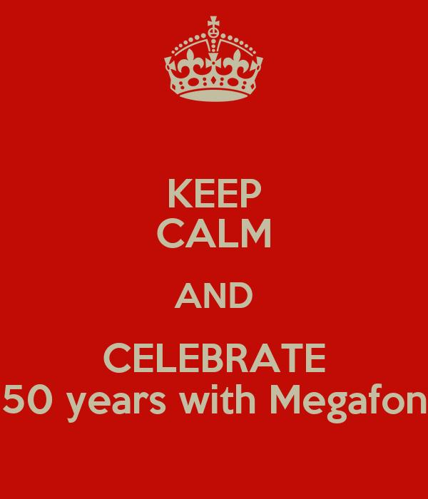 KEEP CALM AND CELEBRATE 50 years with Megafon