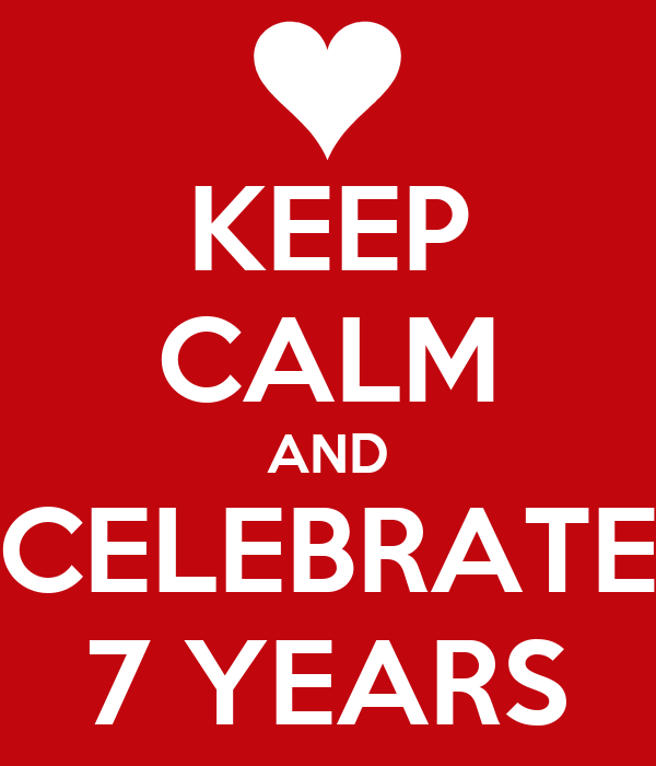 KEEP CALM AND CELEBRATE 7 YEARS