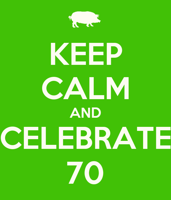 KEEP CALM AND CELEBRATE 70
