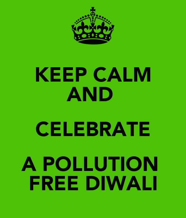 keep calm and celebrate a pollution free diwali keep calm and celebrate a pollution free diwali poster pratham