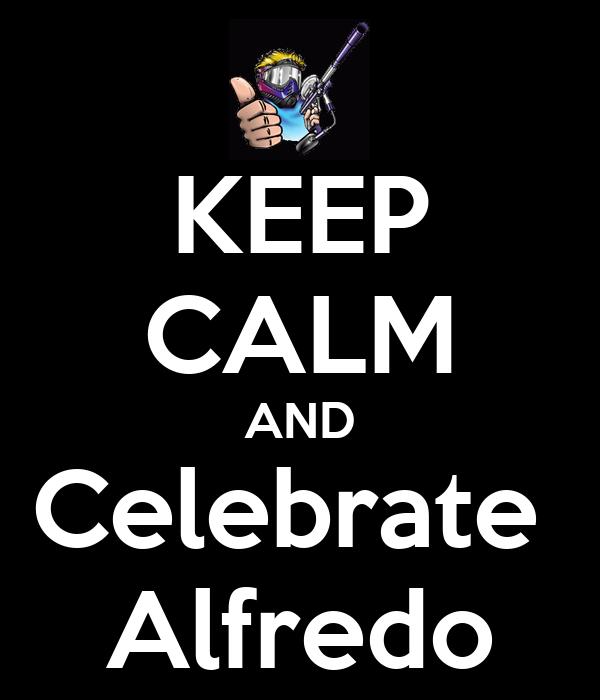 KEEP CALM AND Celebrate  Alfredo