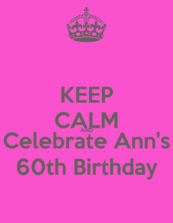 KEEP CALM AND Celebrate Ann's 60th Birthday