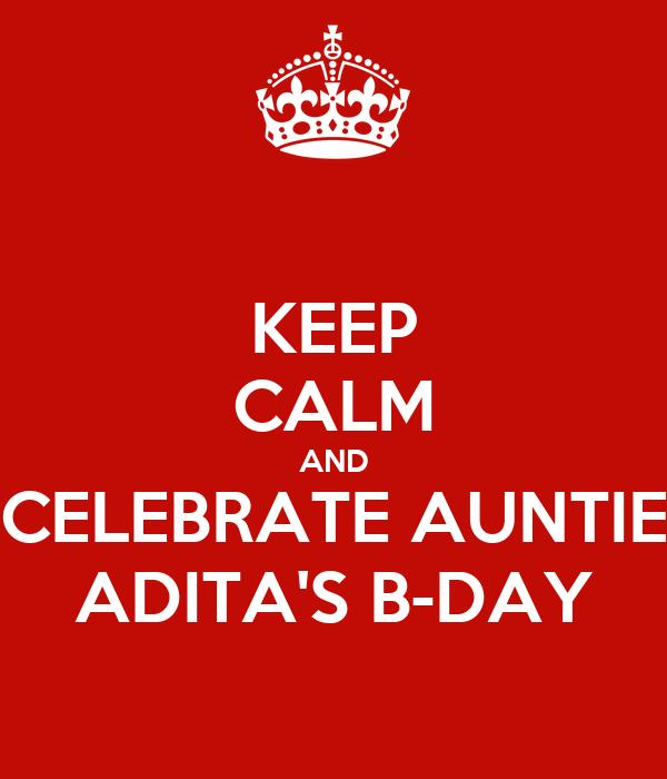 KEEP CALM AND CELEBRATE AUNTIE ADITA'S B-DAY