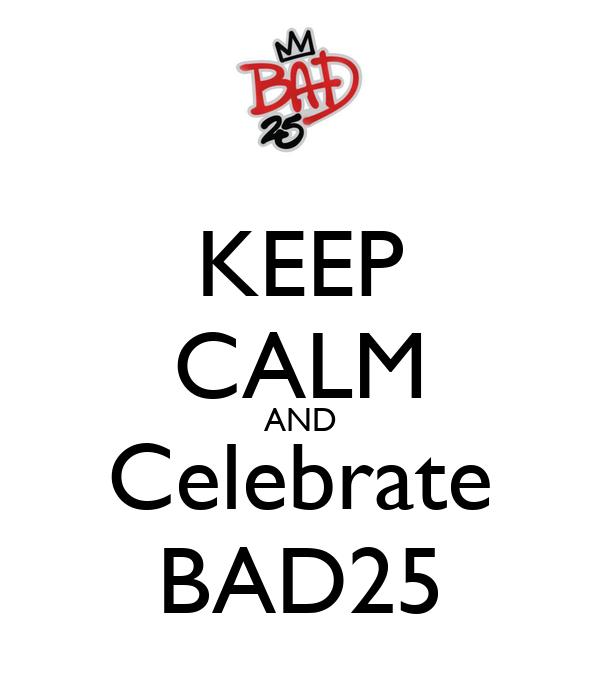 KEEP CALM AND Celebrate BAD25