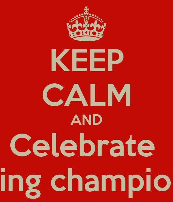 KEEP CALM AND Celebrate  Being champions