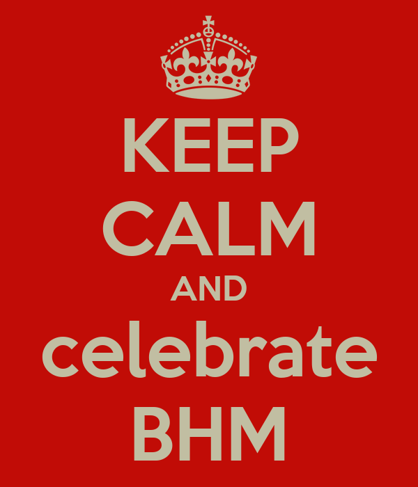 KEEP CALM AND celebrate BHM