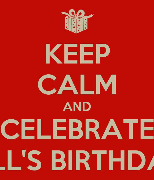 KEEP CALM AND CELEBRATE BILL'S BIRTHDAY