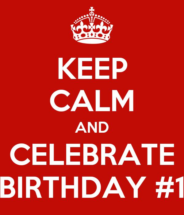 KEEP CALM AND CELEBRATE BIRTHDAY #1