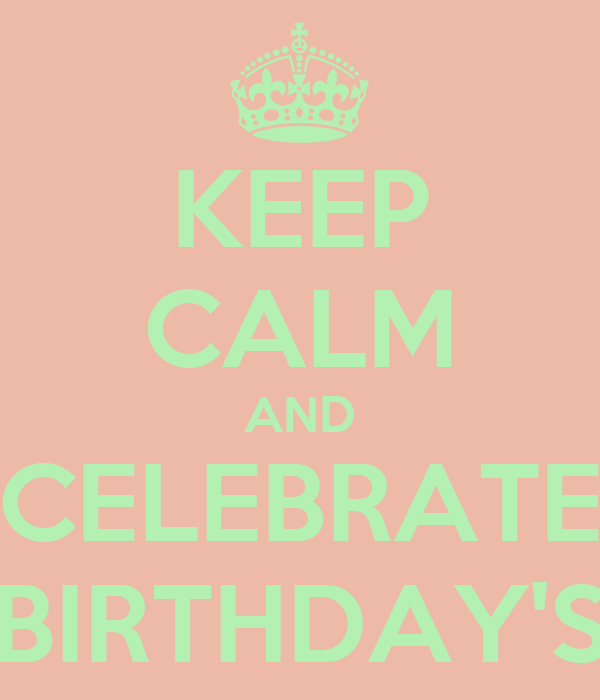 KEEP CALM AND CELEBRATE BIRTHDAY'S