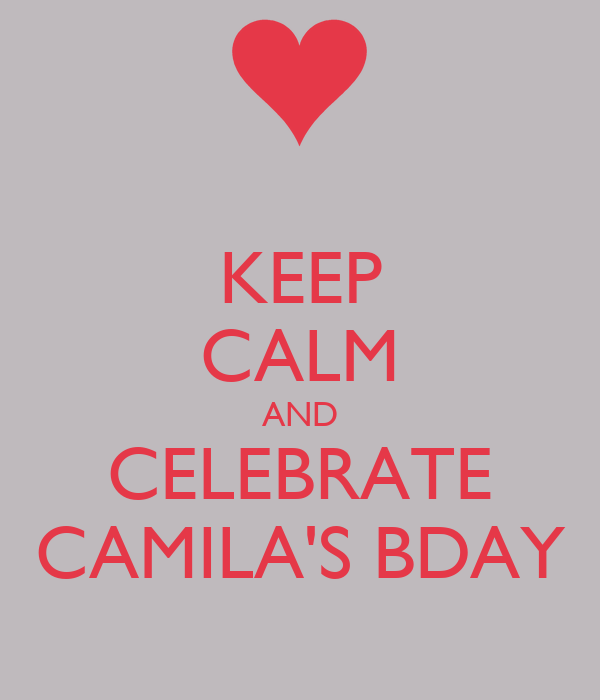 KEEP CALM AND CELEBRATE CAMILA'S BDAY