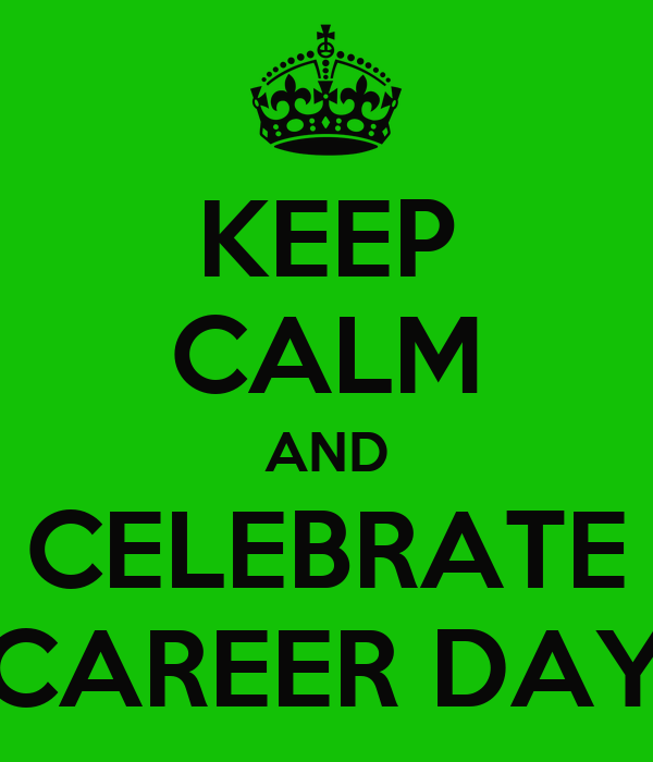 KEEP CALM AND CELEBRATE CAREER DAY