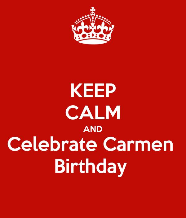 KEEP CALM AND Celebrate Carmen  Birthday