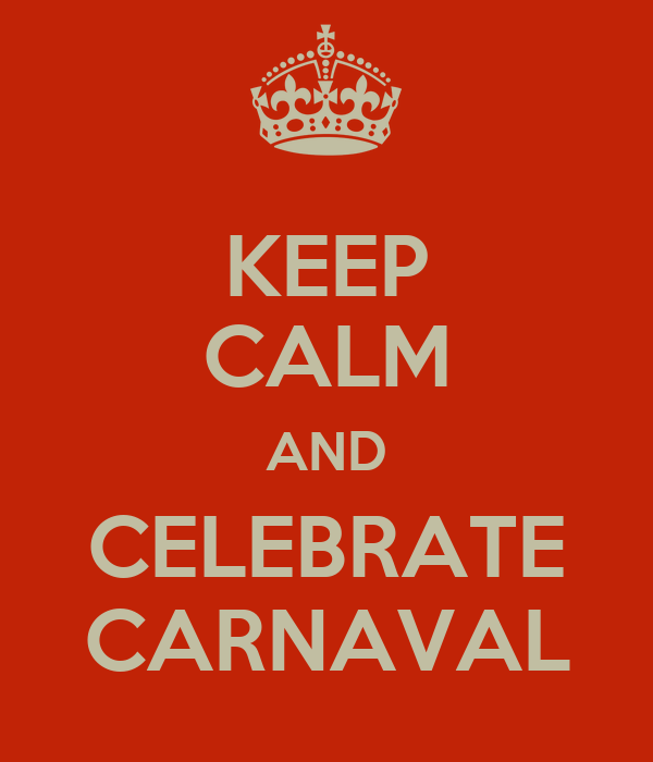 KEEP CALM AND CELEBRATE CARNAVAL