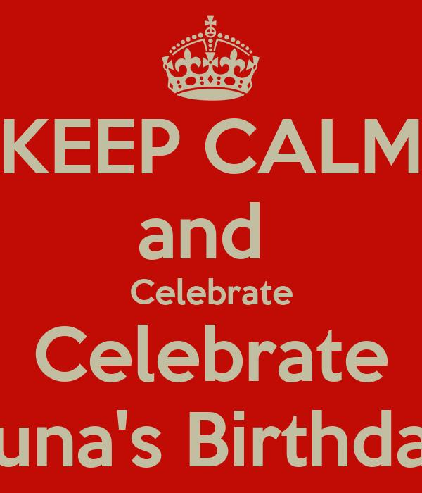 KEEP CALM and  Celebrate Celebrate Luna's Birthday