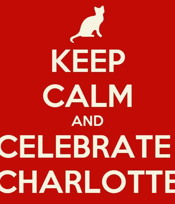 KEEP CALM AND CELEBRATE  CHARLOTTE